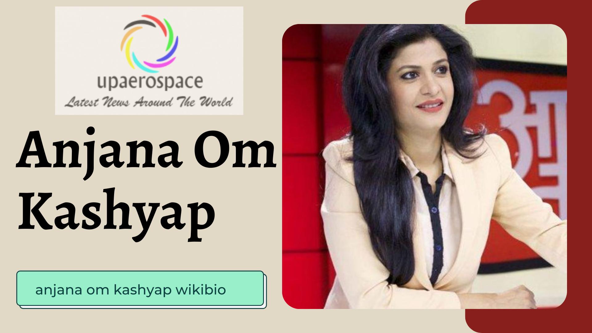 Anjana Om Kashyap Age, Husband, Family, Salary, Education, wikibio
